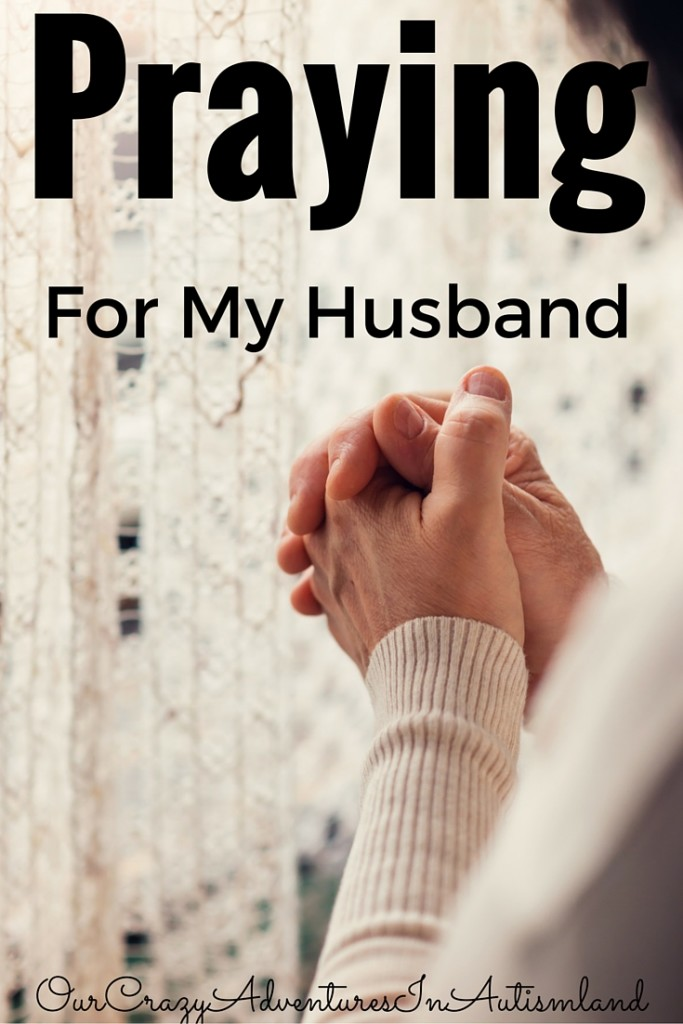 Praying for my husband means that I lift him up in prayer whenever he crosses my mind.