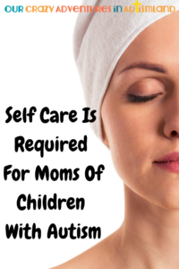 Self Care Is Required For Moms Of Children With Autism . A stressed out mom that neglects herself is of no use to anyone in the family.