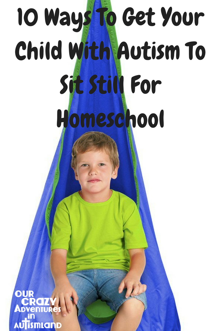 10 ways to get your child with autism to sit still for homeschool recognizes that sometimes we need our kids to sit to learn.
