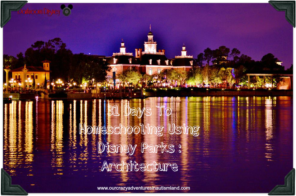 31 Days to Homeschooling Using Disney Parks: Architecture
