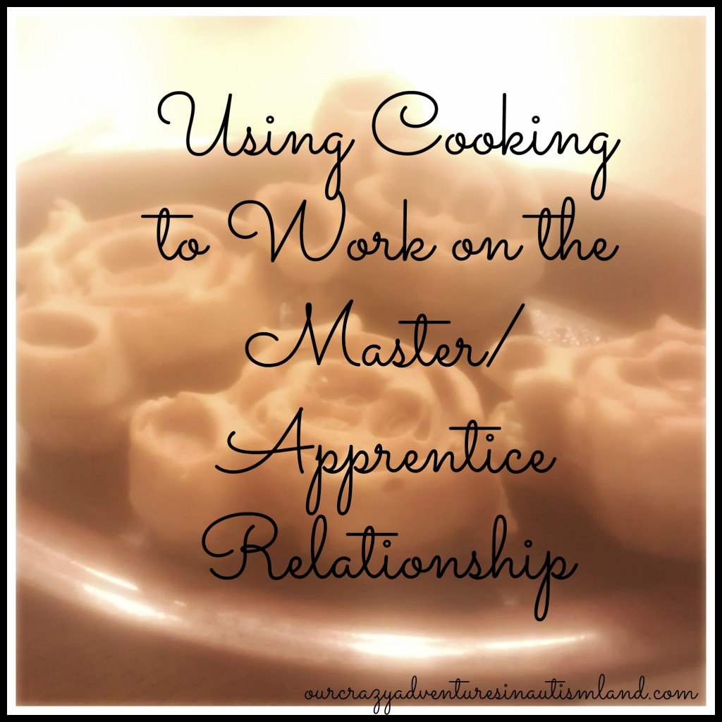 Using Cooking to Work on the Master/Apprentice Relationship