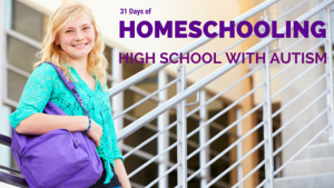 Series on Homeschooling High School with Autism