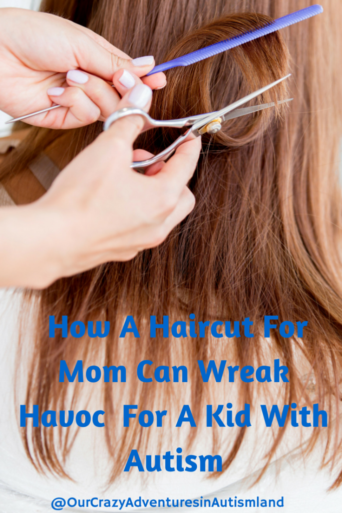 A simple haircut for mom can cause a person with autism to have difficulty