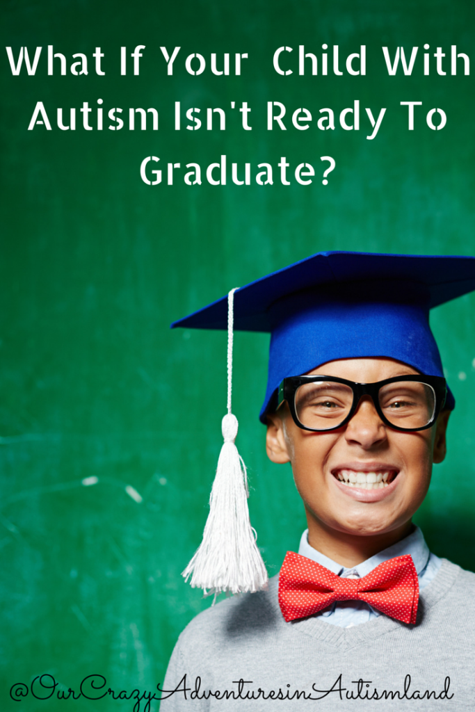 What If Your Child With Autism Isn't Ready To Graduate is a hard look at ways to cope with a hard situation