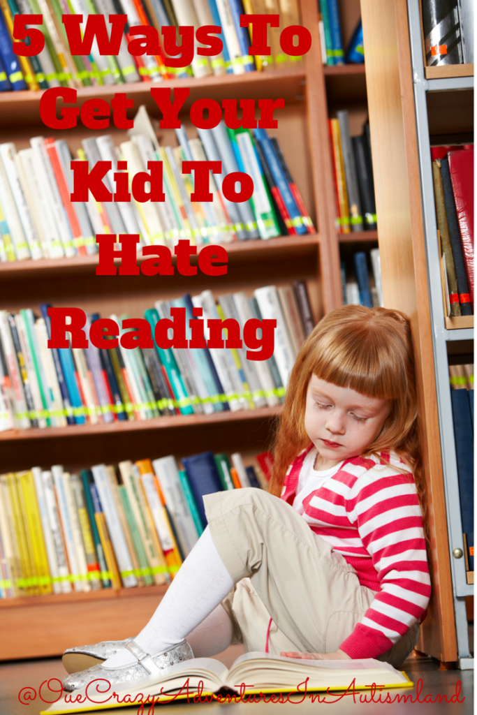 Want to get your kid to hate reading?  Of course not!  Here are 5 ways you may inadvertently be doing just that!