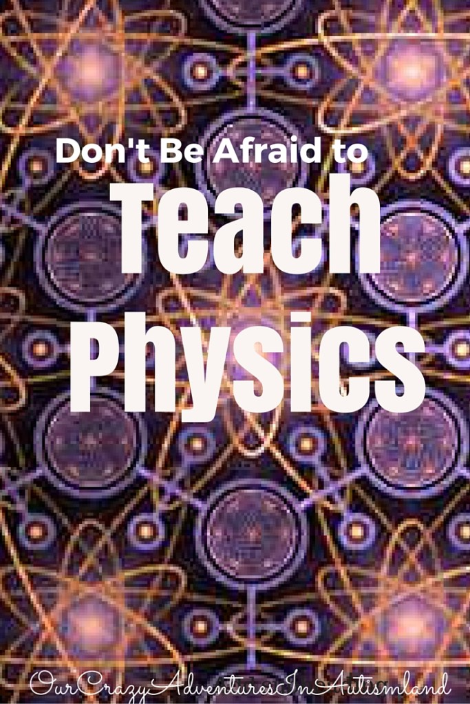Don't be afraid to teach physics in your homeschool. Elaborate math knowledge is not necessary nor is a dry textbook.