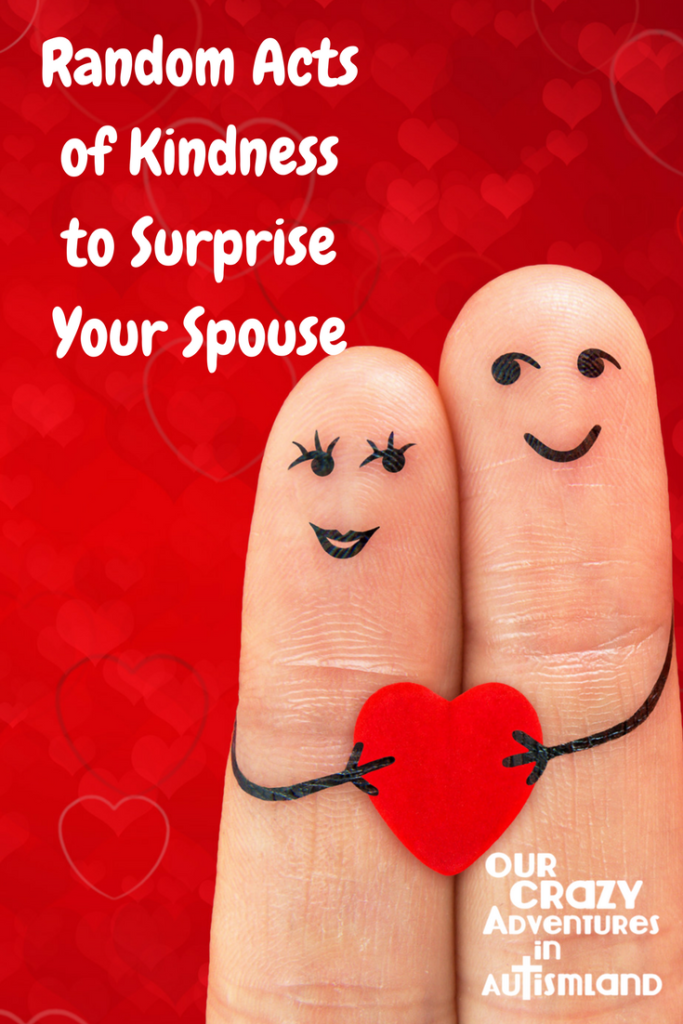 Random acts of kindness to surprise your spouse reminds you to make a special effort to work on your marriage despite autism and other needs.