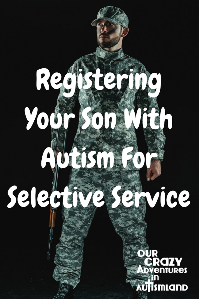 Registering your son with autism for selective service seems like it would not be necessary on his 18th birthday. Nothing could be further from the truth.