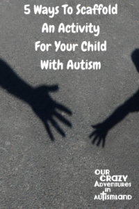 5 ways to scaffold an activity for your child with autism gives practical advice to make interactions successful no matter what the activity.