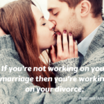 Are you working on your marriage or your divorce? Every interaction with your spouse works toward one or the other. Which one are you doing?