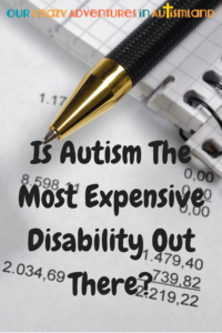 How expensive is autism? Is it the most expensive disability out there? What makes it so expensive and what can you do to keep costs down?