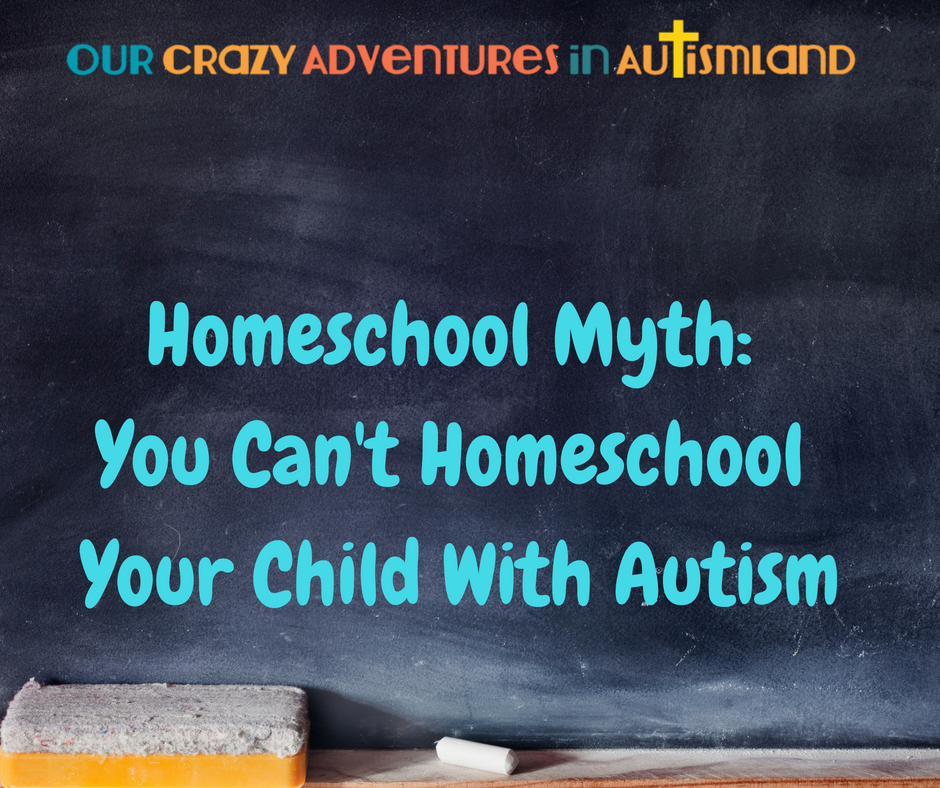 Homeschool Myth: You Can't Homeschool If Your Child Has Autism