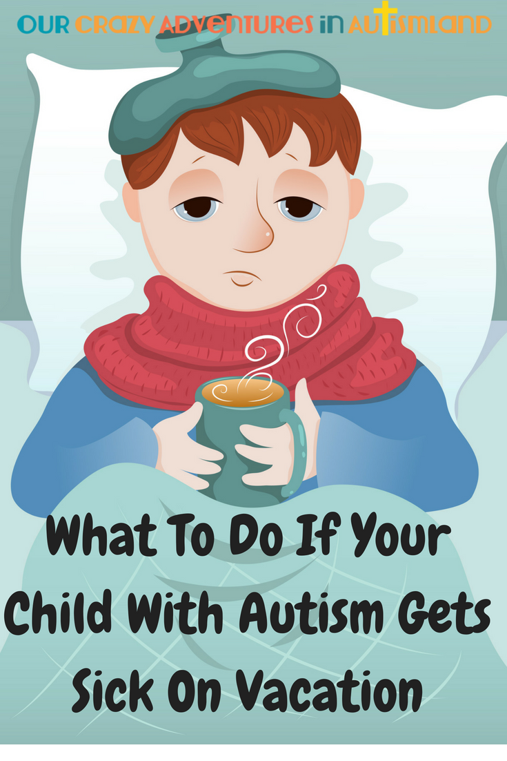 What do you do when your child with autism gets sick on vacation? There are some easy steps you can do to make everyone more comfortable.  #autism #travel